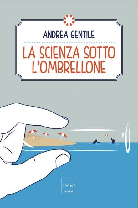 Andrea Gentile, La scienza sotto l'ombrellone, Codice Edizioni 2014.