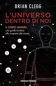 Brian Clegg, L'Universo dentro di noi, edizioni Dedalo 2014.