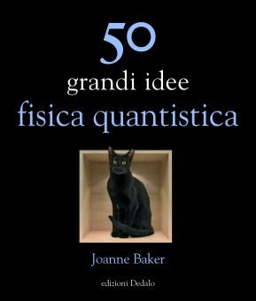 Joanne Baker, '50 grandi idee: fisica quantistica', edizioni Dedalo 2014.