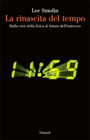 Lee Smolin, 'La rinascita del tempo. Dalla crisi della fisica al futuro dell'universo', Einaudi 2014.