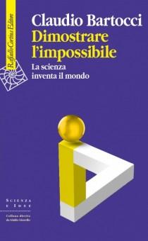 """Claudio Bartocci, """"Dimostrare l'impossibile. La scienza che inventa il mondo"""", Raffaello Cortina."""