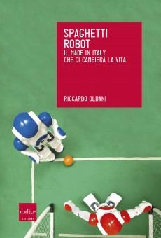 "Riccardo Oldani, ""Spaghetti Robot"", Codice Edizioni 2015."