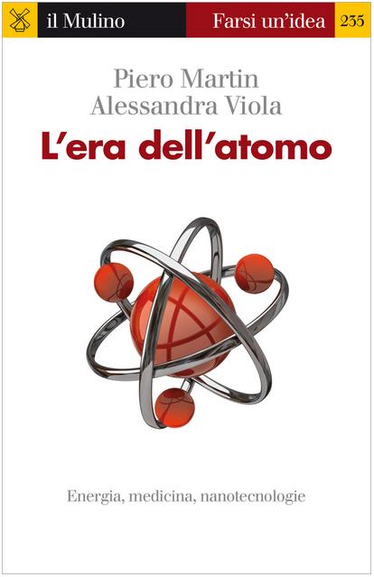 """Piero Martin e Alessandra Viola, """"L'era dell'atomo"""", il Mulino 2014 (pagg. 144, € 11,00)."""
